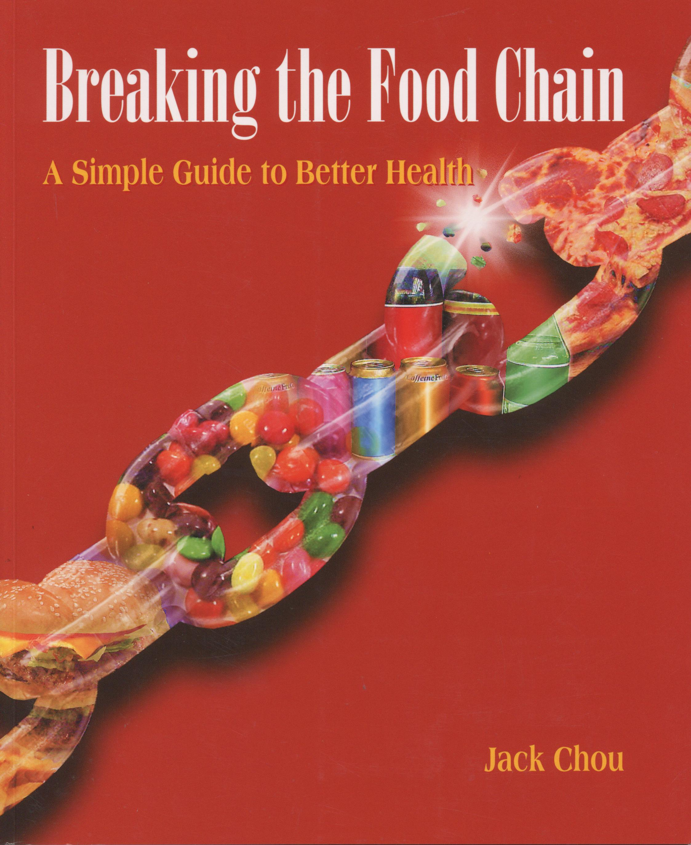 1283. Breaking the Food Chain: A Simple Guide to Better Health/Jack Chou/2002